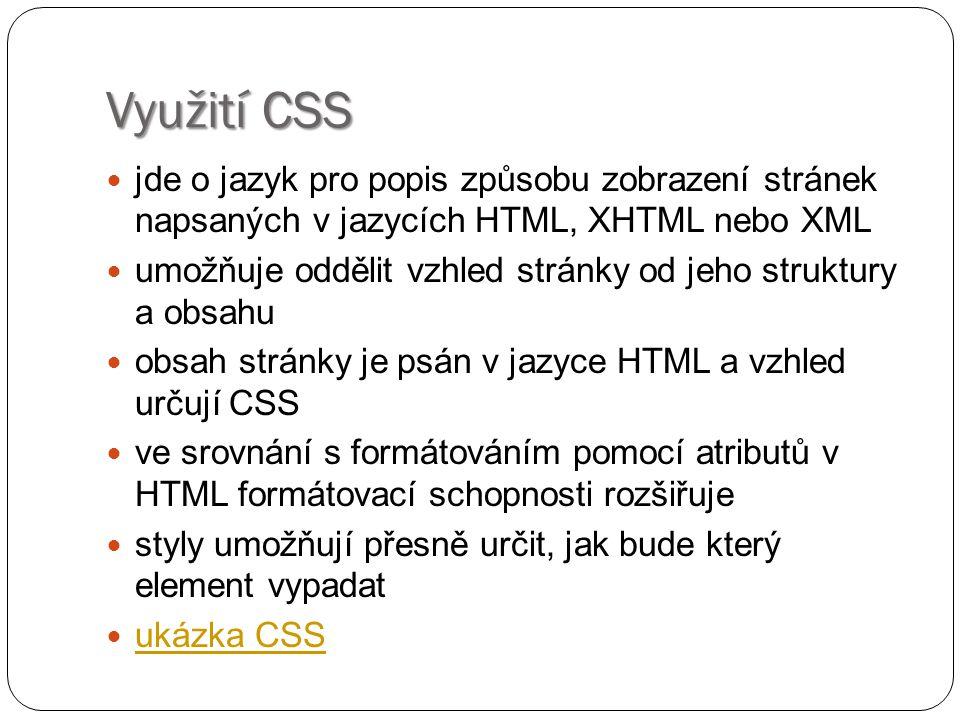 Využití CSS jde o jazyk pro popis způsobu zobrazení stránek napsaných v jazycích HTML, XHTML nebo XML umožňuje oddělit vzhled stránky od jeho struktur