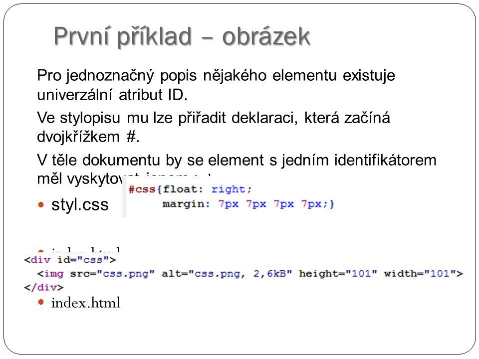 První příklad – obrázek Pro jednoznačný popis nějakého elementu existuje univerzální atribut ID. Ve stylopisu mu lze přiřadit deklaraci, která začíná