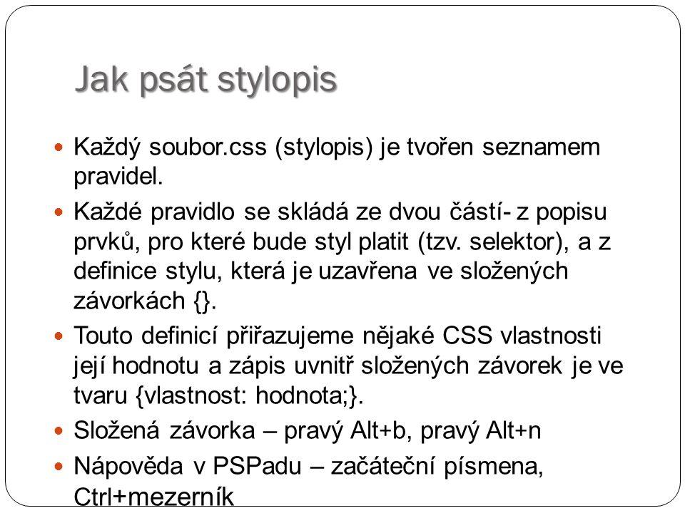 Jak psát stylopis Každý soubor.css (stylopis) je tvořen seznamem pravidel. Každé pravidlo se skládá ze dvou částí- z popisu prvků, pro které bude styl