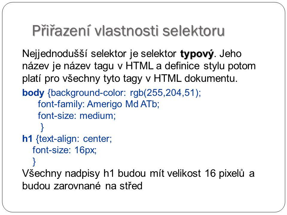 Přiřazení vlastnosti selektoru typový Nejjednodušší selektor je selektor typový. Jeho název je název tagu v HTML a definice stylu potom platí pro všec