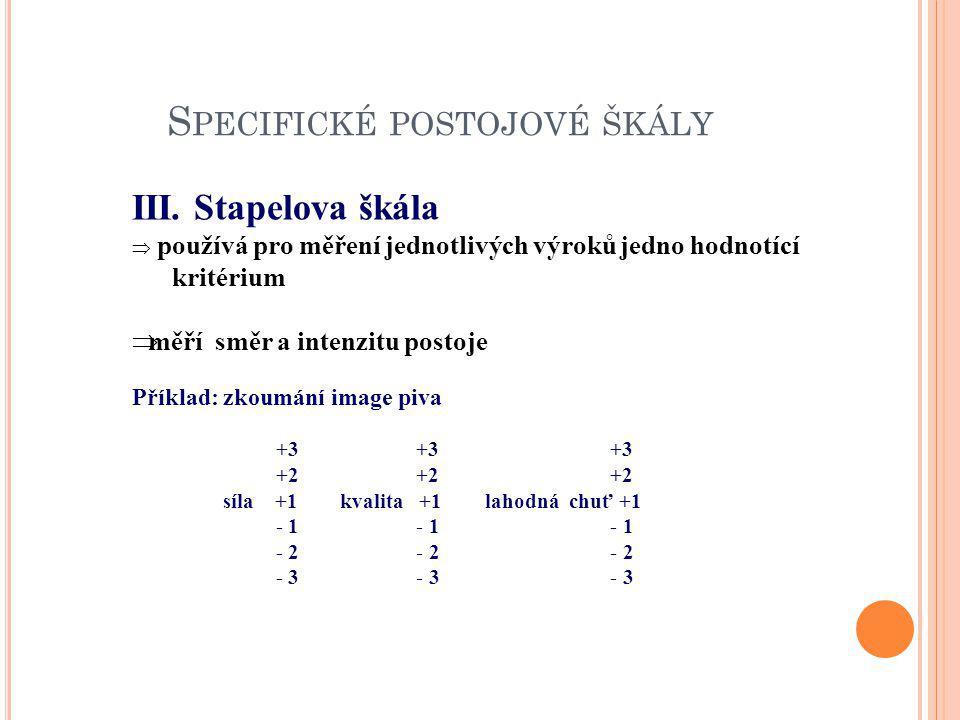 S PECIFICKÉ POSTOJOVÉ ŠKÁLY III. Stapelova škála  používá pro měření jednotlivých výroků jedno hodnotící kritérium  měří směr a intenzitu postoje Př