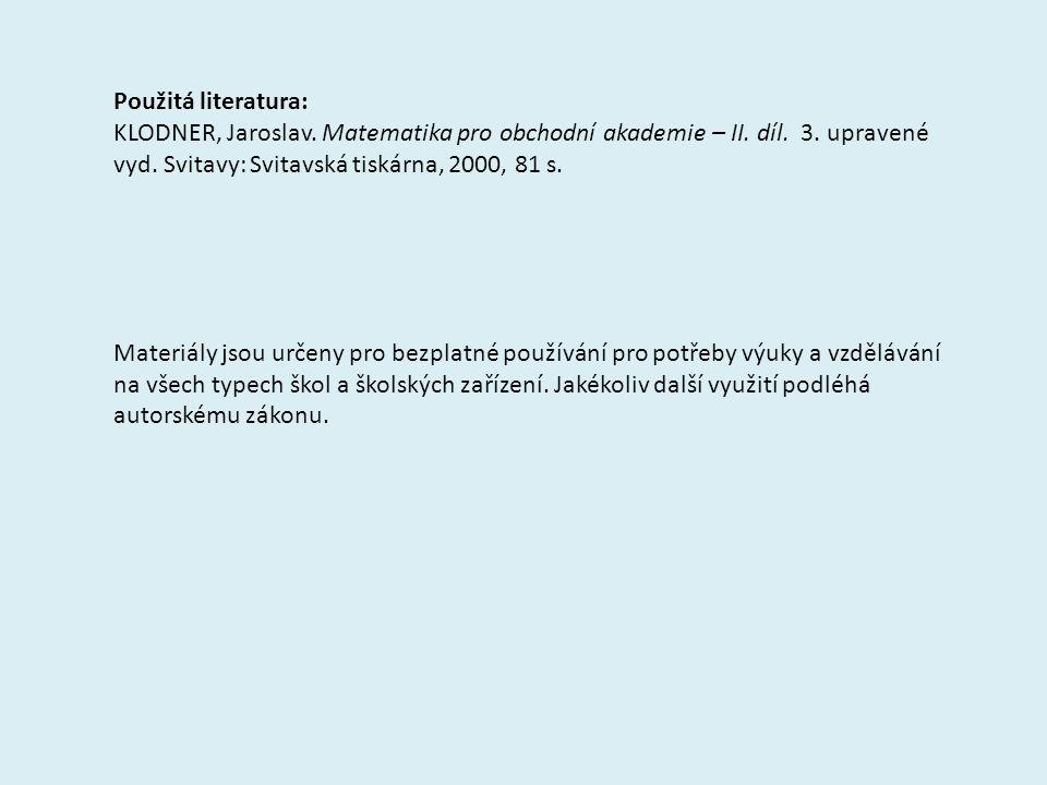 Použitá literatura: KLODNER, Jaroslav. Matematika pro obchodní akademie – II.