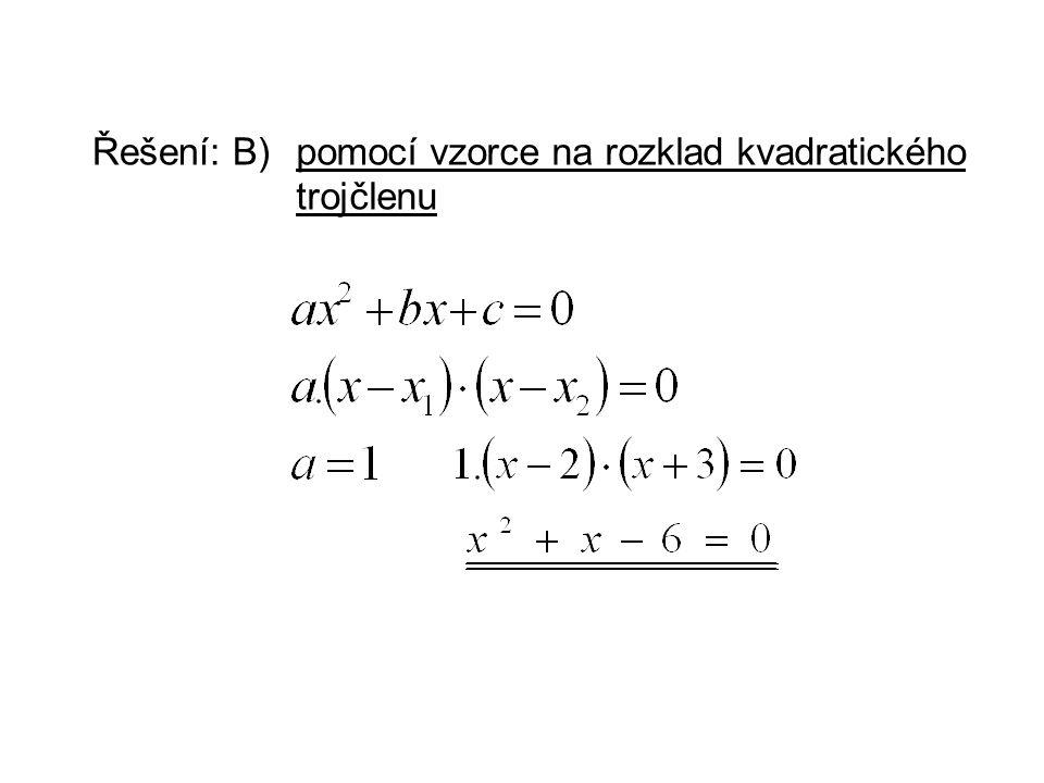 Řešení: B)pomocí vzorce na rozklad kvadratického trojčlenu