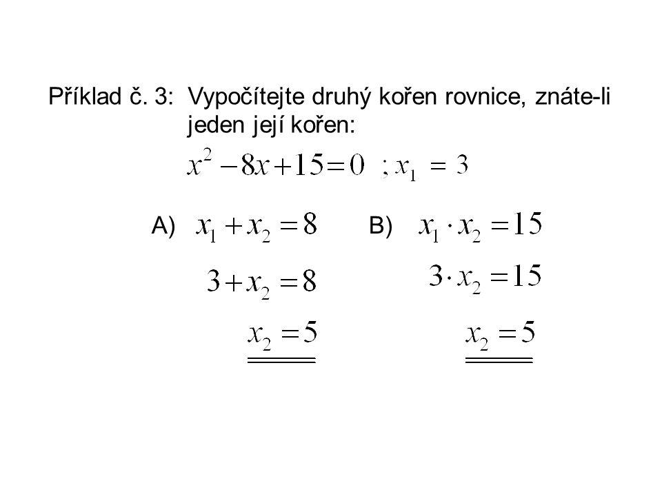 Příklad č. 3:Vypočítejte druhý kořen rovnice, znáte-li jeden její kořen: A)B)
