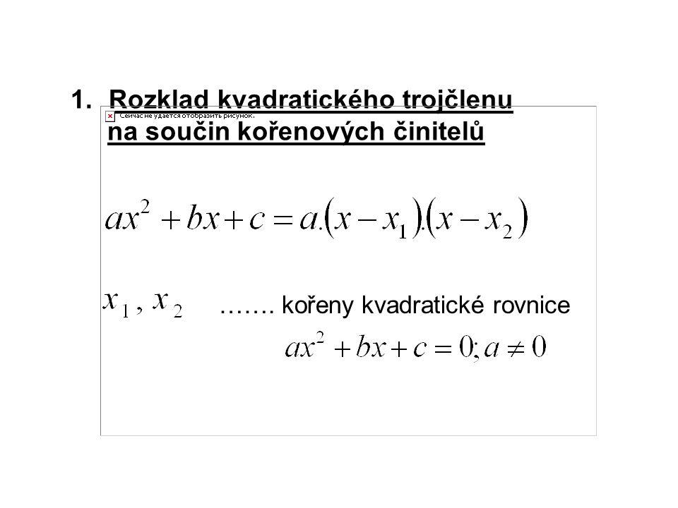 1.Rozklad kvadratického trojčlenu na součin kořenových činitelů ……. kořeny kvadratické rovnice