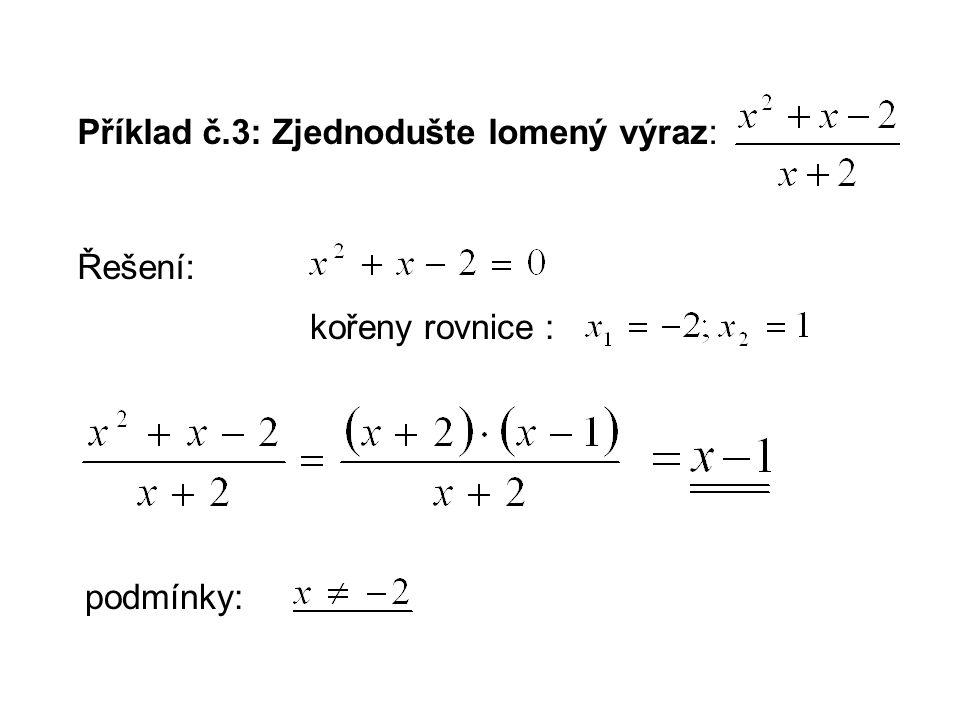 Příklad č.3: Zjednodušte lomený výraz: Řešení: kořeny rovnice : podmínky: