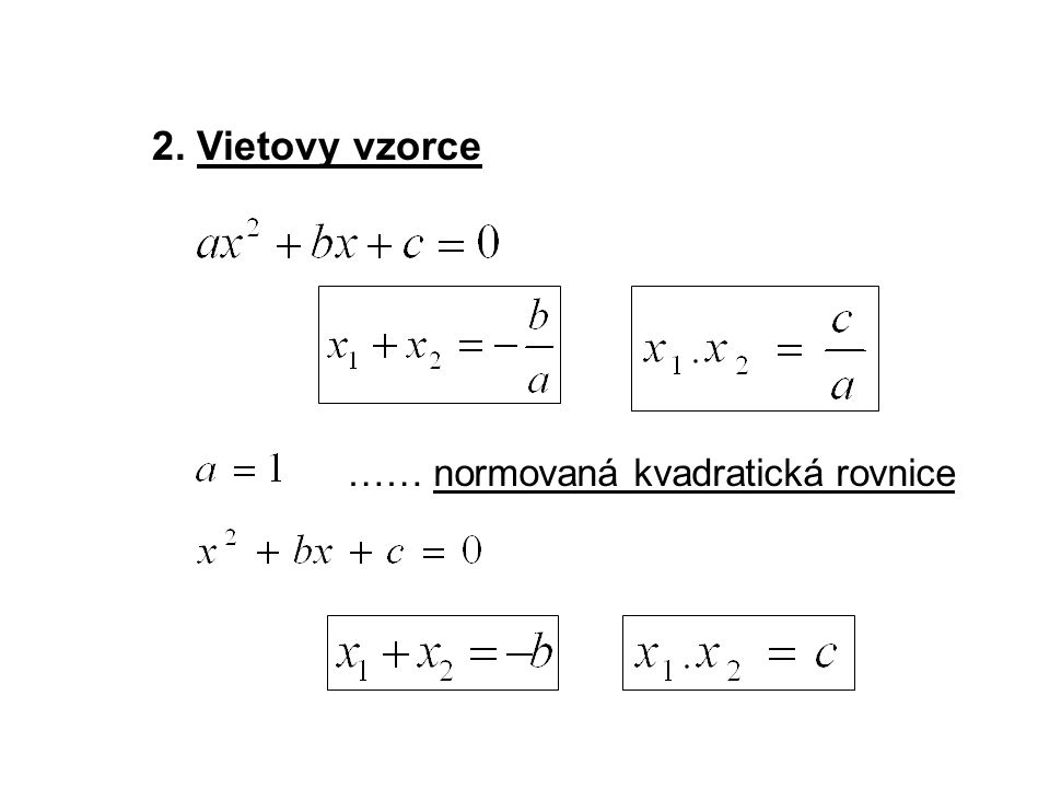 Příklad č.1: Užitím Vietových vzorců řešte kvadratickou rovnici Řešení: Určete zpaměti dvojici reálných čísel, pro kterou platí výše uvedené vztahy.