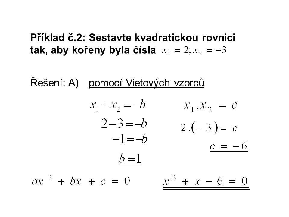 Příklad č.2: Sestavte kvadratickou rovnici tak, aby kořeny byla čísla Řešení: A)pomocí Vietových vzorců
