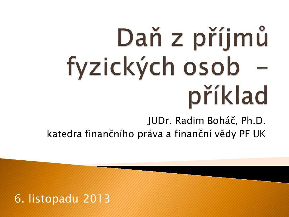JUDr. Radim Boháč, Ph.D. katedra finančního práva a finanční vědy PF UK 6. listopadu 2013