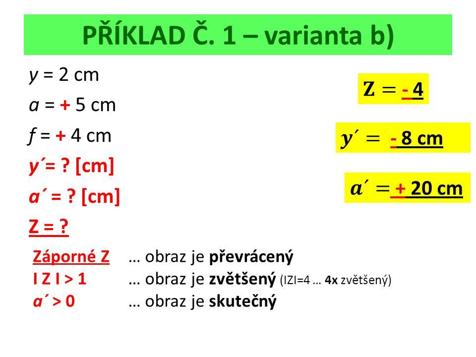 PŘÍKLAD Č. 1 – varianta b) y = 2 cm a = + 5 cm f = + 4 cm y´= .