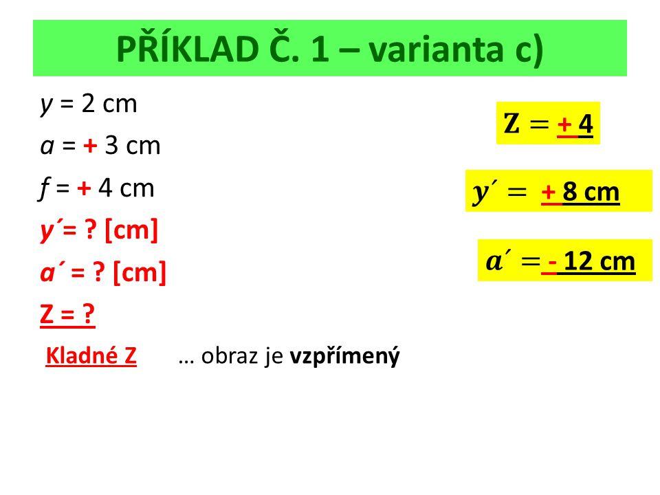 PŘÍKLAD Č. 1 – varianta c) y = 2 cm a = + 3 cm f = + 4 cm y´= .