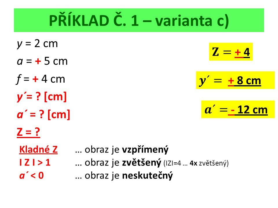 PŘÍKLAD Č. 1 – varianta c) y = 2 cm a = + 5 cm f = + 4 cm y´= .