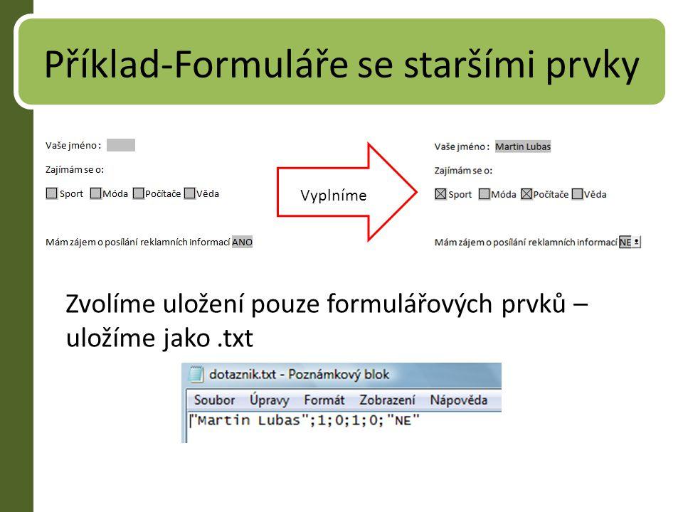 Příklad-Formuláře se staršími prvky Vyplníme Zvolíme uložení pouze formulářových prvků – uložíme jako.txt