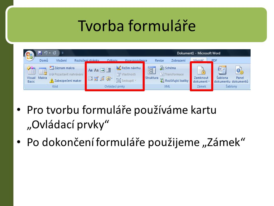 Ovládací prvky - popis Vloží textové pole (ve formátu RTF nebo jako prostý text) Obsah obrázku (vloží obrázek ) Pole se seznamem Rozevírací seznam Vloží Datum Vloží stavební blok Poslední tlačítko umožňuje vložit starší prvky formuláře a prvky ActiveX (více na dalším snímku)