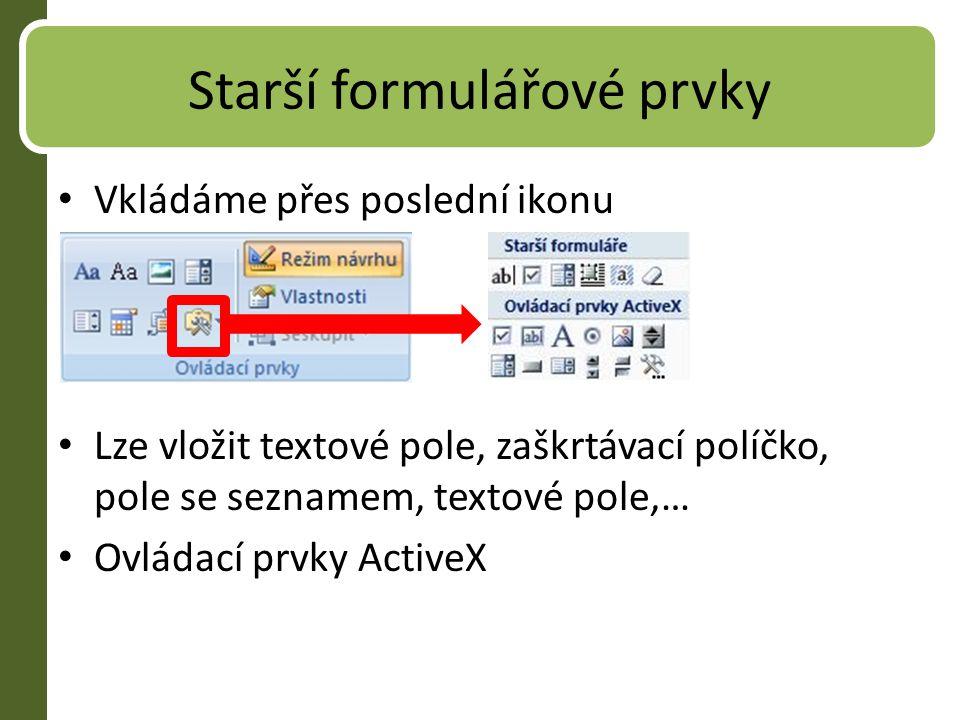 Starší formulářové prvky Vkládáme přes poslední ikonu Lze vložit textové pole, zaškrtávací políčko, pole se seznamem, textové pole,… Ovládací prvky ActiveX