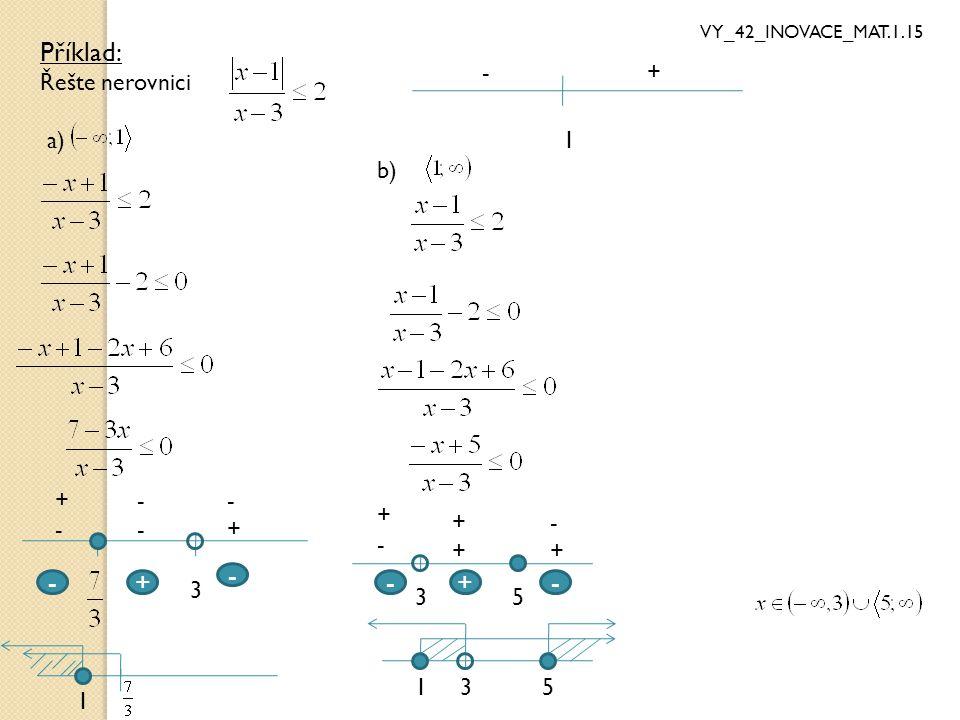 Příklad: Řešte nerovnici -+ a) 1 +-+- ---- -+-+ -+ - b) 1 +-+- ++++ -+-+ --+ 15/3 VY_42_INOVACE_MAT.1.15