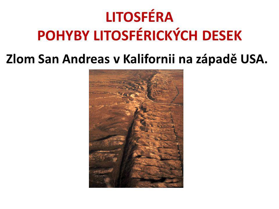LITOSFÉRA POHYBY LITOSFÉRICKÝCH DESEK Zlom San Andreas v Kalifornii na západě USA.