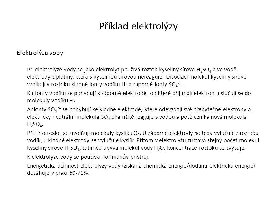 Příklad elektrolýzy Elektrolýza vody Při elektrolýze vody se jako elektrolyt používá roztok kyseliny sírové H 2 SO 4 a ve vodě elektrody z platiny, kt