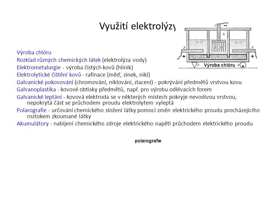 Využití elektrolýzy Výroba chlóru Rozklad různých chemických látek (elektrolýza vody) Elektrometalurgie - výroba čistých kovů (hliník) Elektrolytické