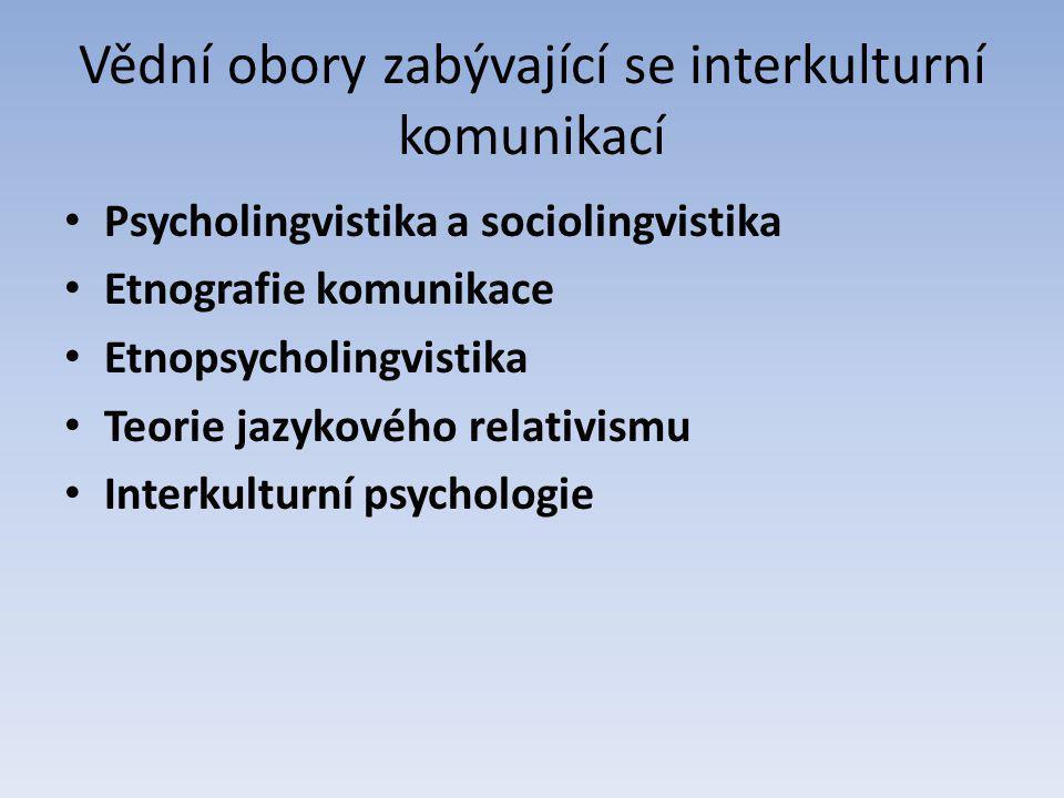 Vědní obory zabývající se interkulturní komunikací Psycholingvistika a sociolingvistika Etnografie komunikace Etnopsycholingvistika Teorie jazykového relativismu Interkulturní psychologie