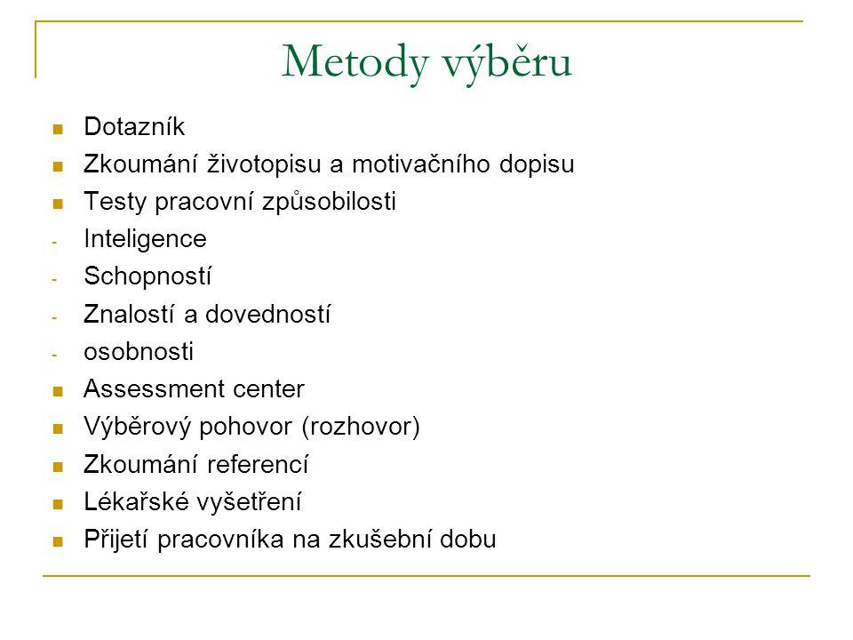 Metody výběru Dotazník Zkoumání životopisu a motivačního dopisu Testy pracovní způsobilosti - Inteligence - Schopností - Znalostí a dovedností - osobn