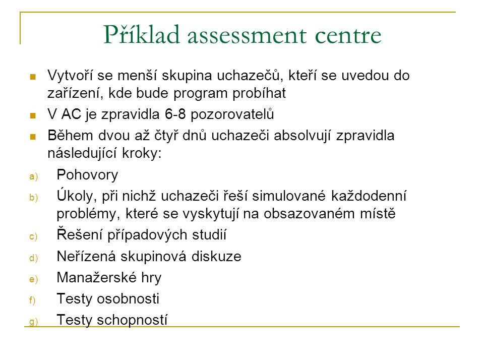 Příklad assessment centre Vytvoří se menší skupina uchazečů, kteří se uvedou do zařízení, kde bude program probíhat V AC je zpravidla 6-8 pozorovatelů