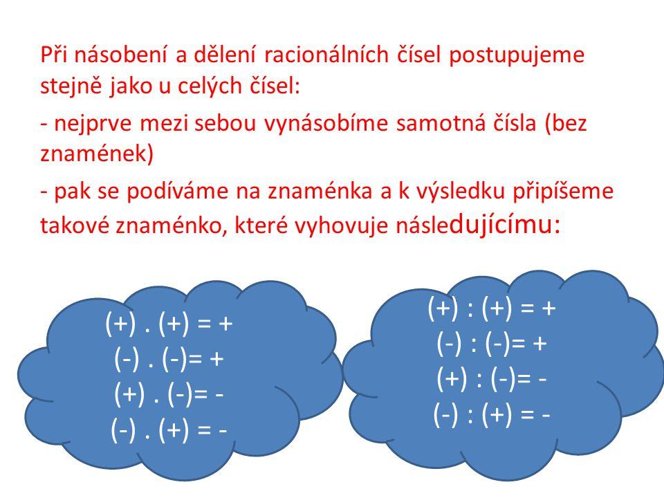 Při násobení a dělení racionálních čísel postupujeme stejně jako u celých čísel: - nejprve mezi sebou vynásobíme samotná čísla (bez znamének) - pak se