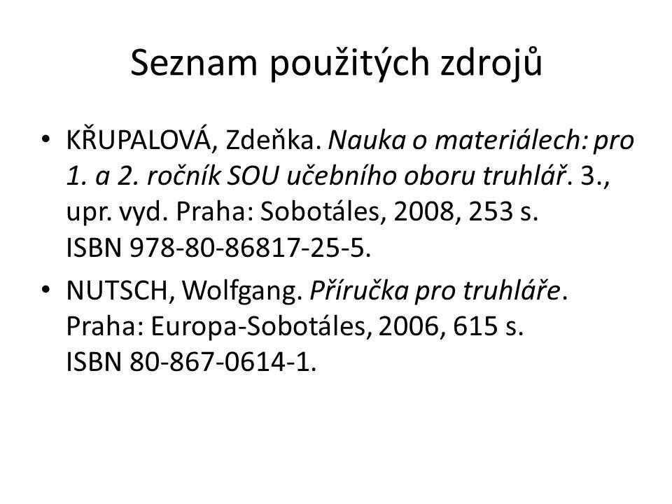 Seznam použitých zdrojů KŘUPALOVÁ, Zdeňka.Nauka o materiálech: pro 1.