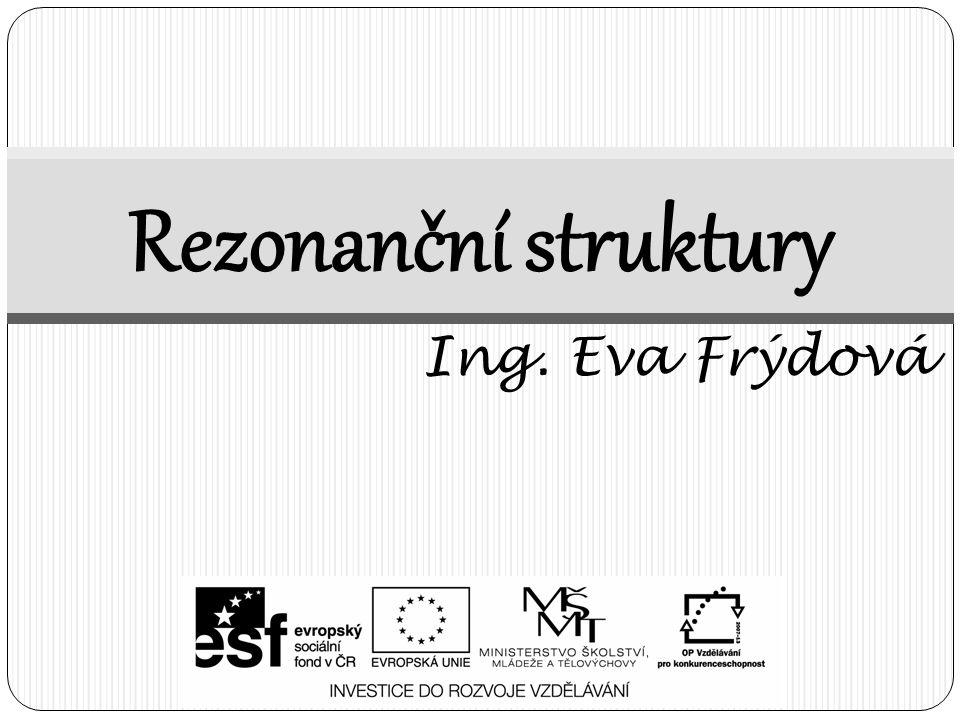 Rezonanční struktury Ing. Eva Frýdová