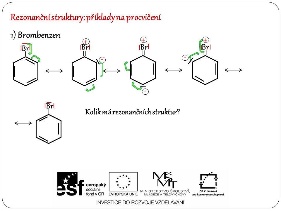 Rezonanční struktury: příklady na procvičení 1) Brombenzen – Br – + - = - + - + = = – – Kolik má rezonančních struktur?