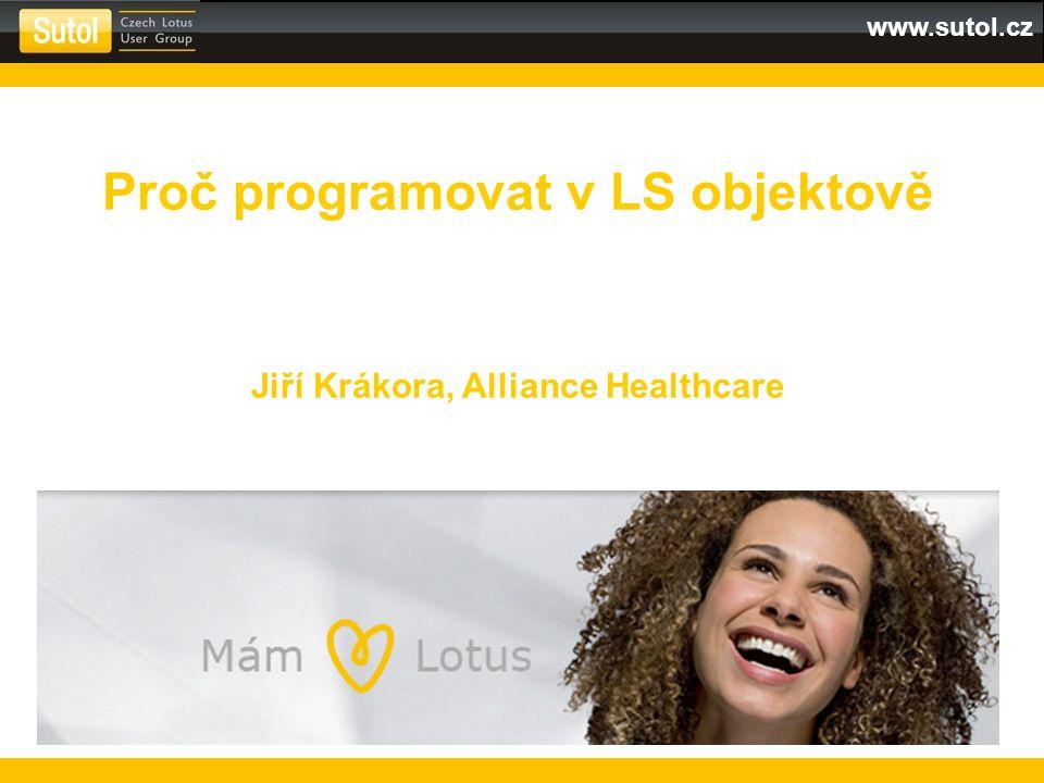 www.sutol.cz Proč programovat v LS objektově Jiří Krákora, Alliance Healthcare