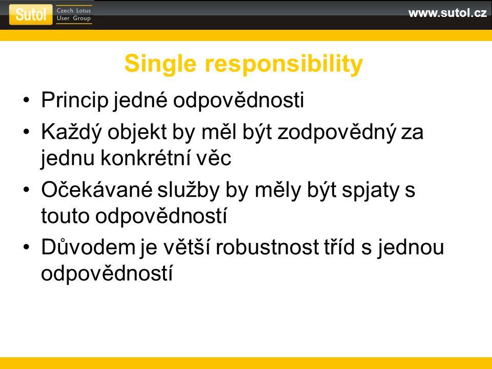 www.sutol.cz Princip jedné odpovědnosti Každý objekt by měl být zodpovědný za jednu konkrétní věc Očekávané služby by měly být spjaty s touto odpovědností Důvodem je větší robustnost tříd s jednou odpovědností Single responsibility