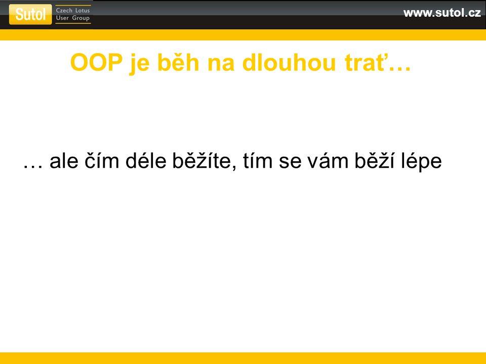 www.sutol.cz … ale čím déle běžíte, tím se vám běží lépe OOP je běh na dlouhou trať…