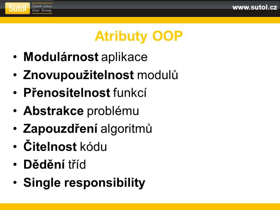 www.sutol.cz Modulárnost aplikace Znovupoužitelnost modulů Přenositelnost funkcí Abstrakce problému Zapouzdření algoritmů Čitelnost kódu Dědění tříd Single responsibility Atributy OOP