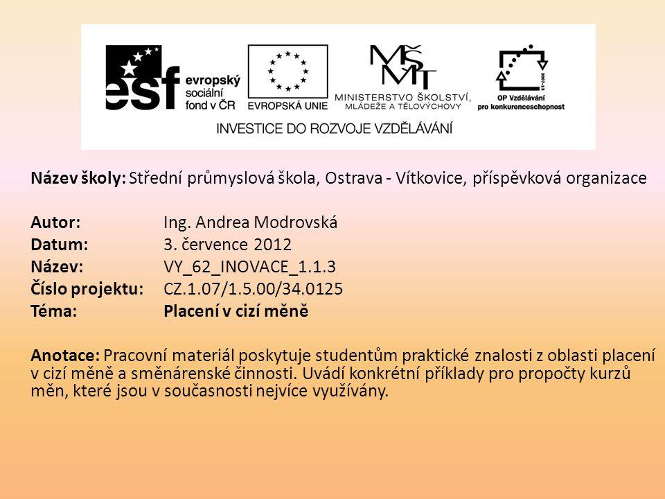 Název školy: Střední průmyslová škola, Ostrava - Vítkovice, příspěvková organizace Autor: Ing. Andrea Modrovská Datum: 3. července 2012 Název: VY_62_I