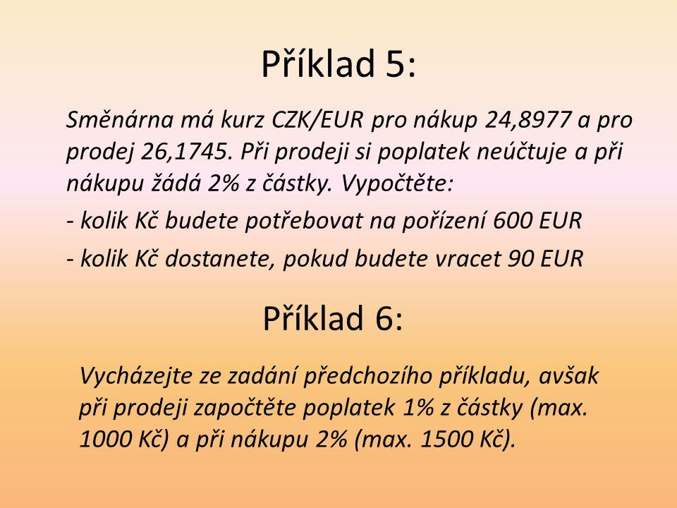 Příklad 5: Směnárna má kurz CZK/EUR pro nákup 24,8977 a pro prodej 26,1745. Při prodeji si poplatek neúčtuje a při nákupu žádá 2% z částky. Vypočtěte: