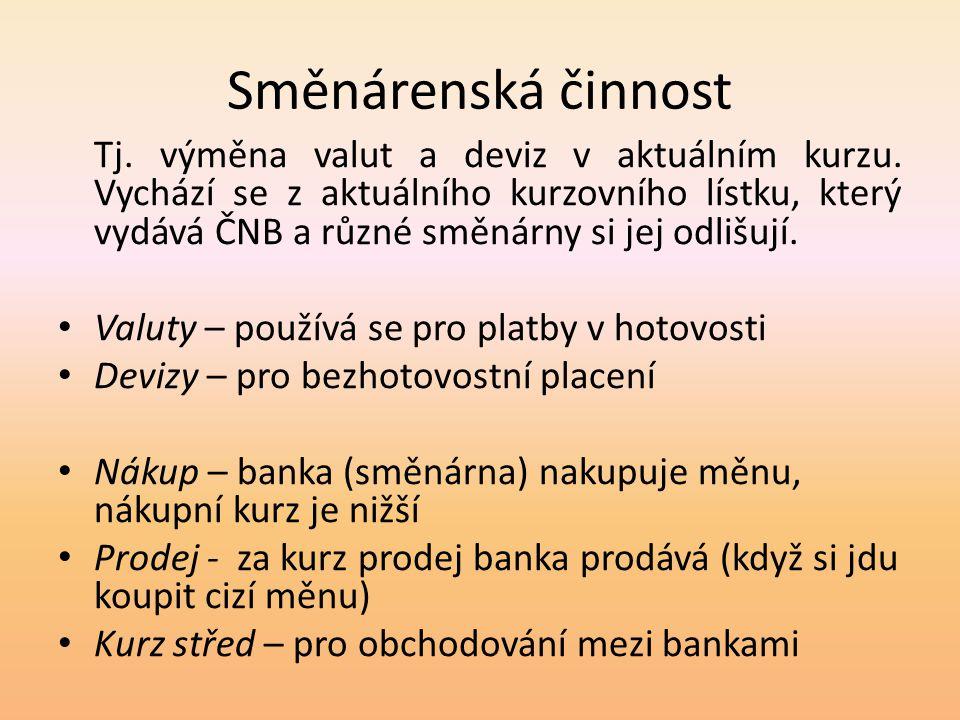 Směnárenská činnost Tj. výměna valut a deviz v aktuálním kurzu.