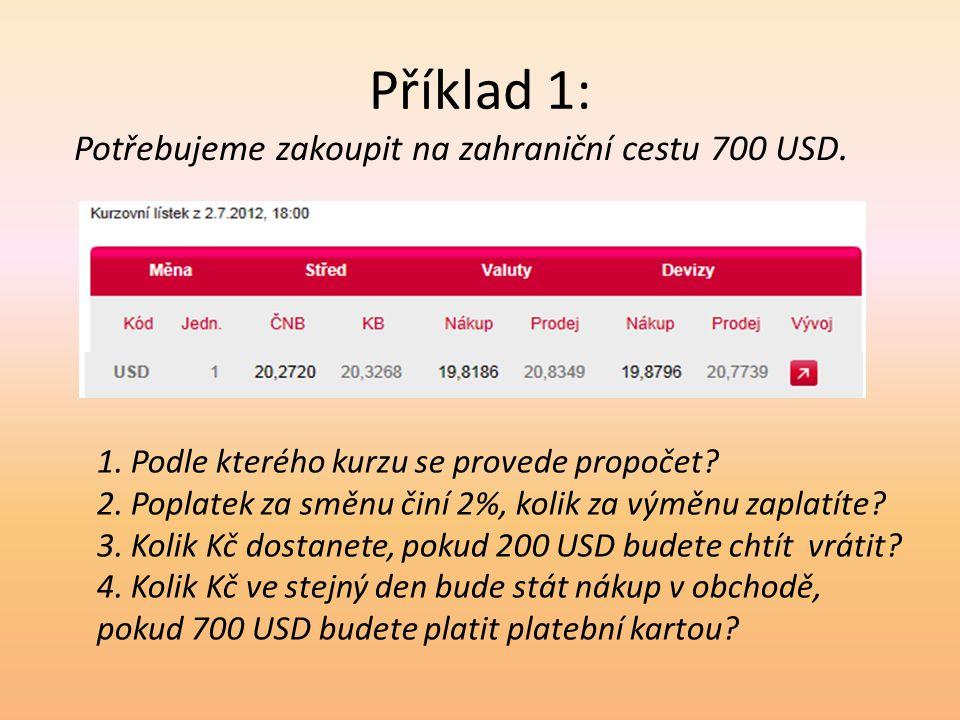 Příklad 1: Potřebujeme zakoupit na zahraniční cestu 700 USD. 1. Podle kterého kurzu se provede propočet? 2. Poplatek za směnu činí 2%, kolik za výměnu