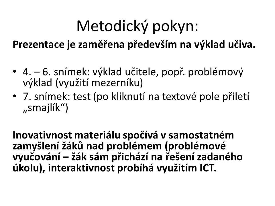 Metodický pokyn: Prezentace je zaměřena především na výklad učiva. 4. – 6. snímek: výklad učitele, popř. problémový výklad (využití mezerníku) 7. sním