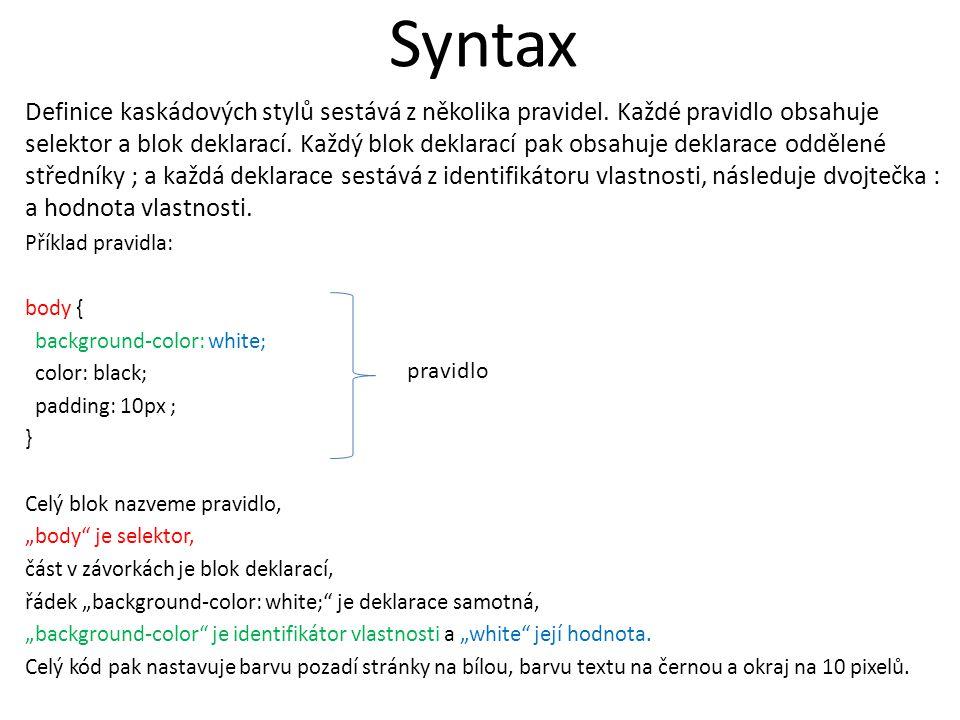 Syntax Definice kaskádových stylů sestává z několika pravidel.