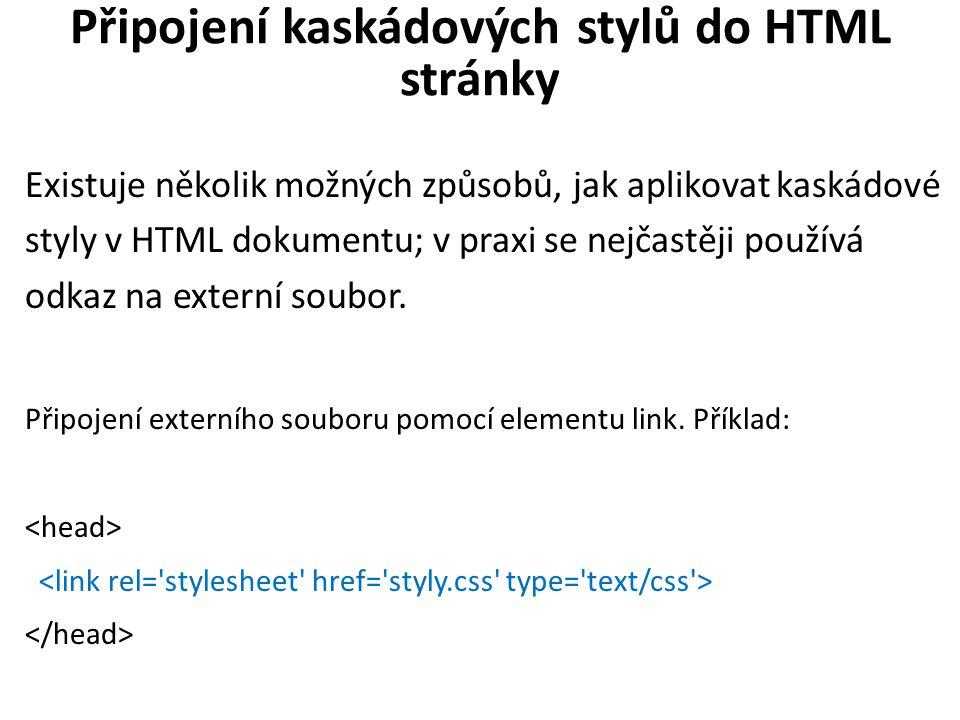 Připojení kaskádových stylů do HTML stránky Existuje několik možných způsobů, jak aplikovat kaskádové styly v HTML dokumentu; v praxi se nejčastěji používá odkaz na externí soubor.