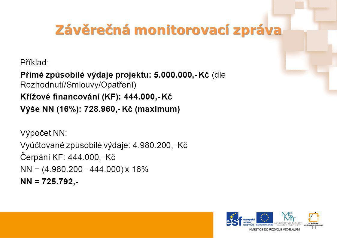 Závěrečná monitorovací zpráva Příklad: Přímé způsobilé výdaje projektu: 5.000.000,- Kč (dle Rozhodnutí/Smlouvy/Opatření) Křížové financování (KF): 444