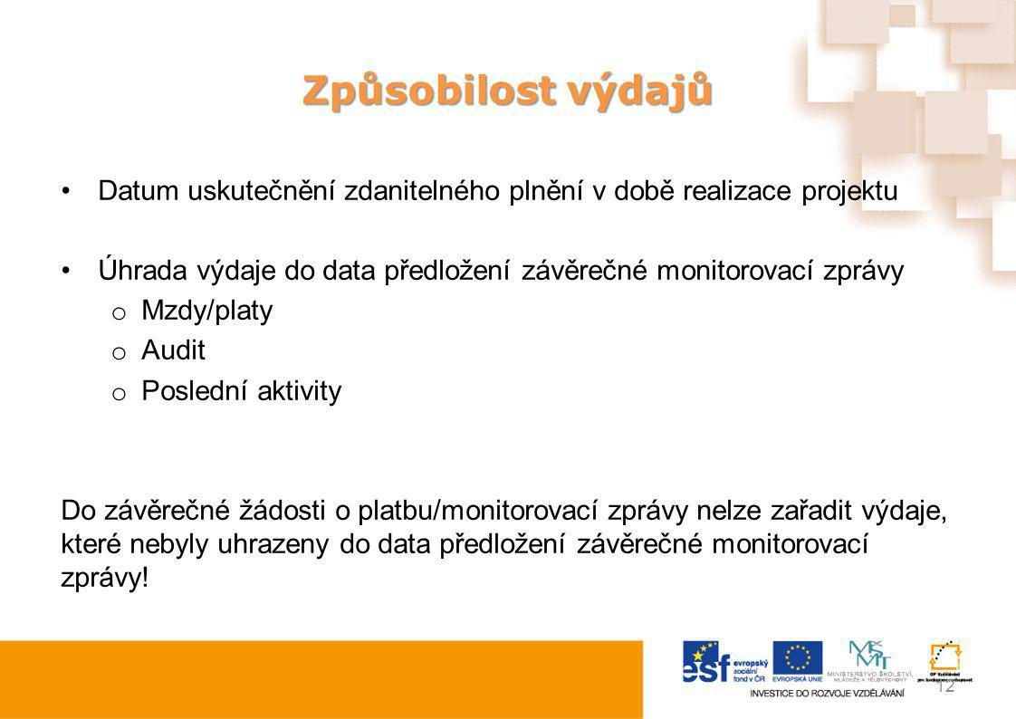 Způsobilost výdajů Datum uskutečnění zdanitelného plnění v době realizace projektu Úhrada výdaje do data předložení závěrečné monitorovací zprávy o Mz