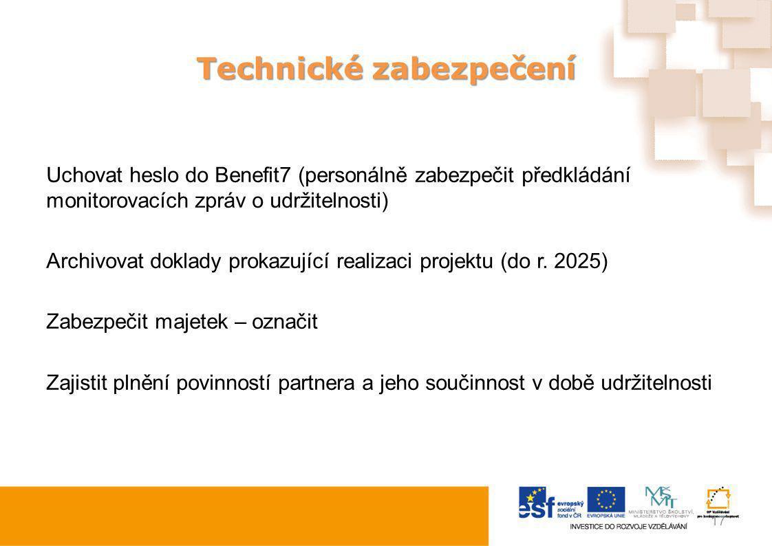 Technické zabezpečení Uchovat heslo do Benefit7 (personálně zabezpečit předkládání monitorovacích zpráv o udržitelnosti) Archivovat doklady prokazujíc