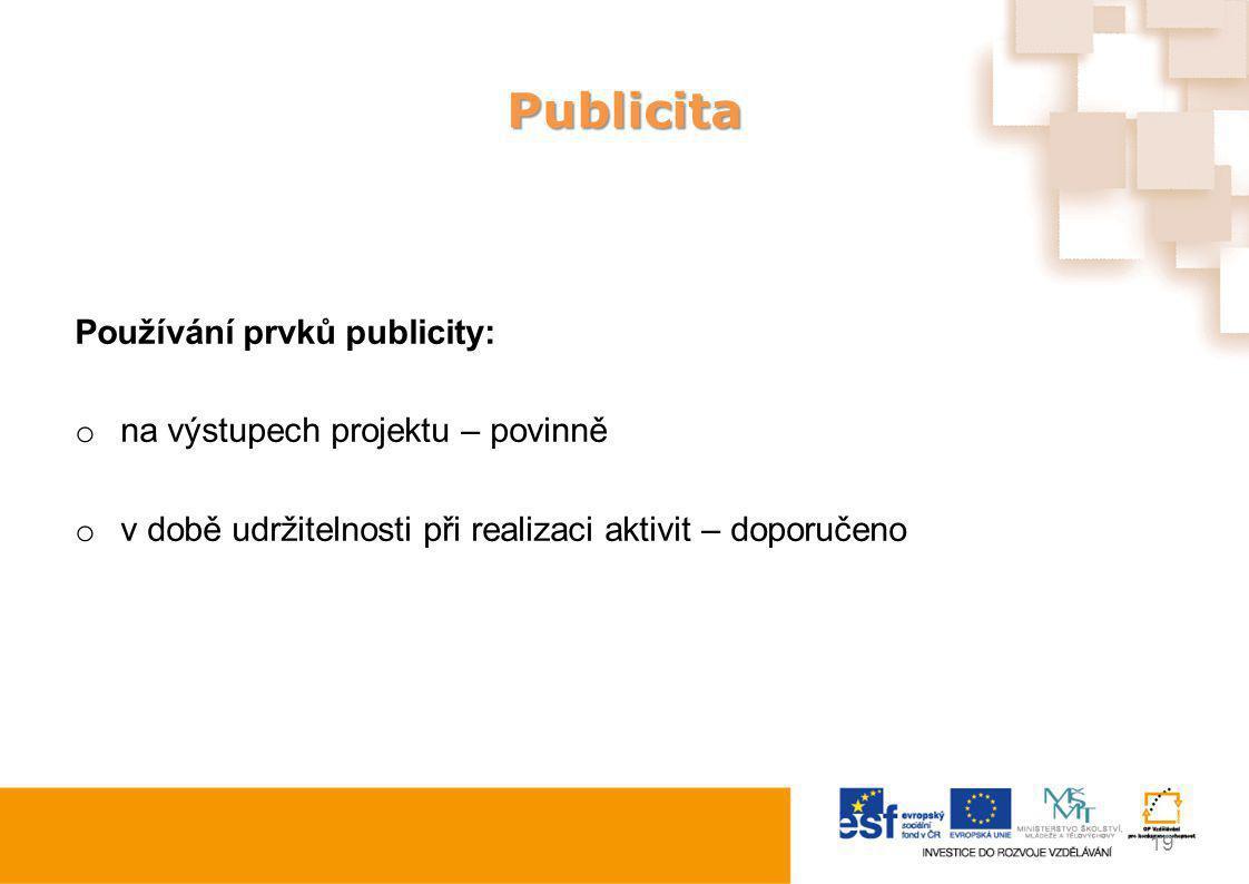 Publicita Používání prvků publicity: o na výstupech projektu – povinně o v době udržitelnosti při realizaci aktivit – doporučeno 19