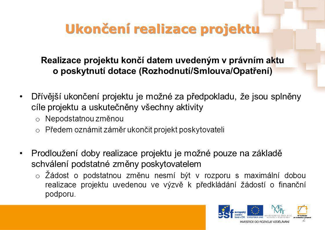 Ukončení realizace projektu Realizace projektu končí datem uvedeným v právním aktu o poskytnutí dotace (Rozhodnutí/Smlouva/Opatření) Dřívější ukončení