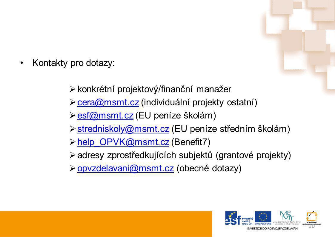 Kontakty pro dotazy:  konkrétní projektový/finanční manažer  cera@msmt.cz (individuální projekty ostatní) cera@msmt.cz  esf@msmt.cz (EU peníze škol