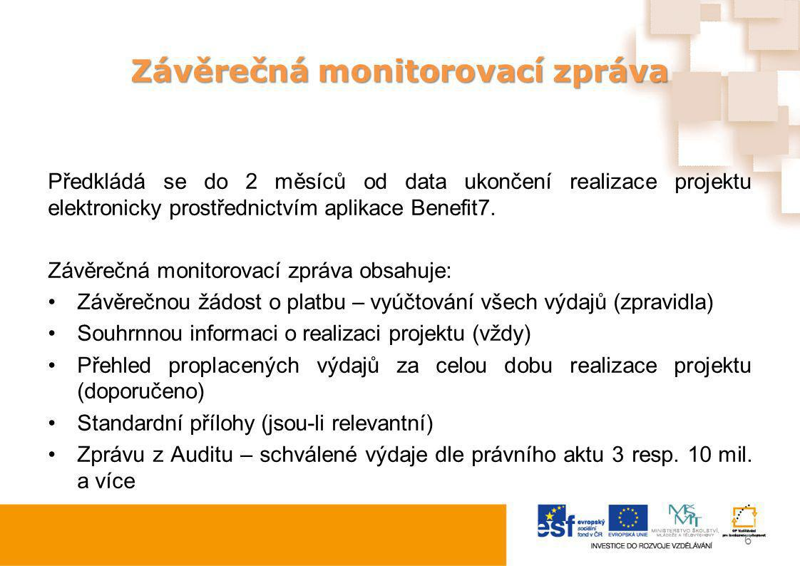 Závěrečná monitorovací zpráva Předkládá se do 2 měsíců od data ukončení realizace projektu elektronicky prostřednictvím aplikace Benefit7. Závěrečná m