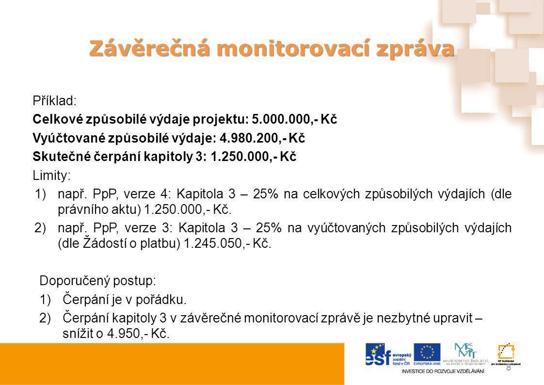 Závěrečná monitorovací zpráva Příklad: Celkové způsobilé výdaje projektu: 5.000.000,- Kč Vyúčtované způsobilé výdaje: 4.980.200,- Kč Skutečné čerpání