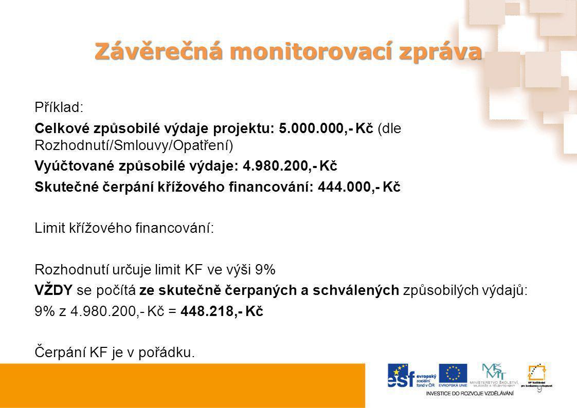 Závěrečná monitorovací zpráva Příklad: Celkové způsobilé výdaje projektu: 5.000.000,- Kč (dle Rozhodnutí/Smlouvy/Opatření) Vyúčtované způsobilé výdaje